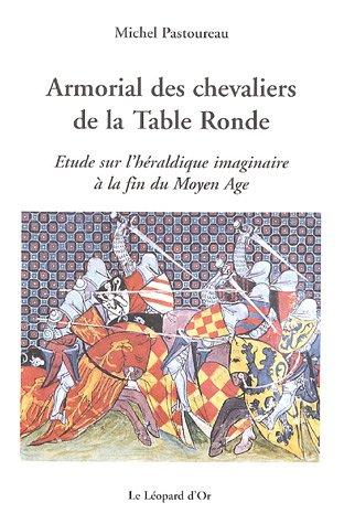 9782863772065: Armorial des chevaliers de la Table Ronde : Etude sur l'héraldique imaginaire à la fin du Moyen Age