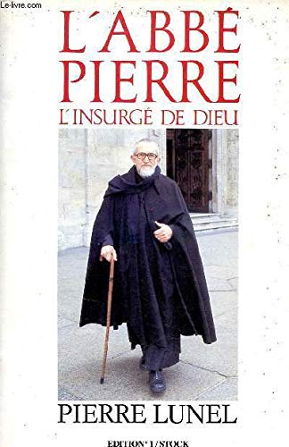 L'abbé Pierre L'insurgé de Dieu: Lunel Pierre /
