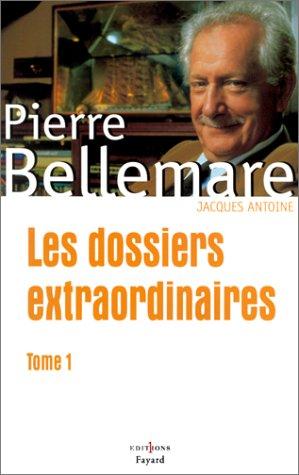 Les dossiers extraordinaires. Tome 1: Pierre Bellemare, Jacques