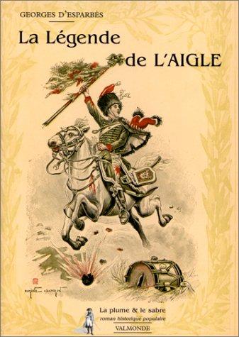 LA LEGENDE DE L'AIGLE: Georges D' Esparbès