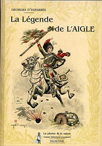 La légende de l'Aigle: Georges d'Esparbès; Éric
