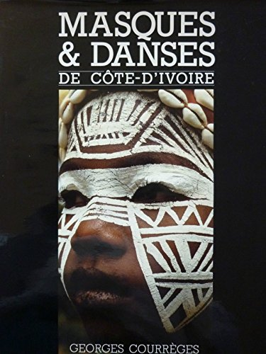 MASQUES & DANSES DE CÔTE D'IVOIRE: COURREGES, Georges