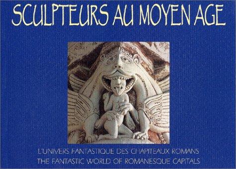 Sculpteurs au Moyen Age : L'Univers fantastique: Bussac, Eric de,