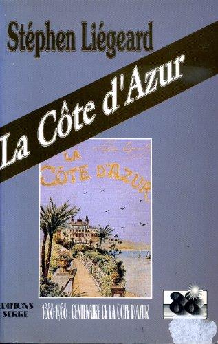 La Cote d'Azur: 1888-1988 : centenaire de la Cote d'Azur (French Edition) (2864101068) by Liegeard, Stephen