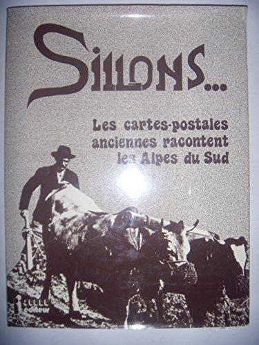 9782864101925: Sillons : Les cartes postales anciennes racontent les Alpes du Sud