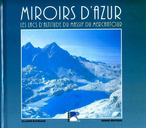 9782864101970: Miroir d'azur : Les lacs d'altitude de massif du Mercantour