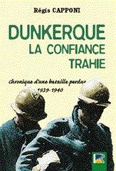 9782864102731: Dunkerque, ou, La confiance trahie: Chronique d'une bataille perdue, 1939-1940