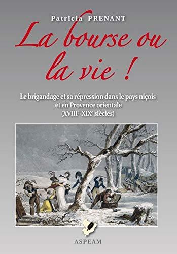 9782864105633: La bourse ou la vie : Le brigandage et sa r�pression dans le pays ni�ois et en Provence orientale (XVIIIe-XIXe si�cles)