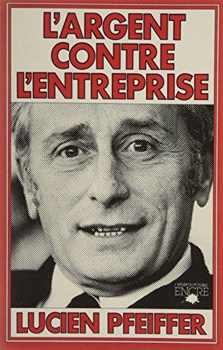 L'argent contre l'entreprise (L'Atelier du possible) (French Edition): Pfeiffer, ...