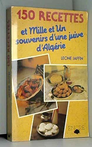 9782864180968: 150 recettes et mille et un souvenirs d'une juive d'Algerie: Recit culinaire (French Edition)