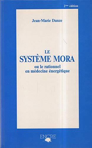 9782864183099: LE SYSTEME MORA OU LE RATIONNEL EN MEDECINE ENERGETIQUE