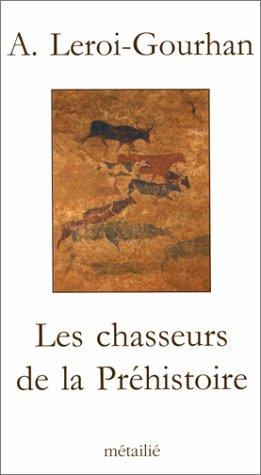 Les Chasseurs de la prà histoire: Leroi-gourhan, Andre