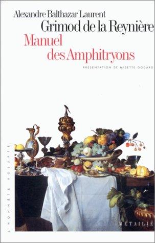 Manuel des amphitryons: Contenant un traite de: Grimod de La