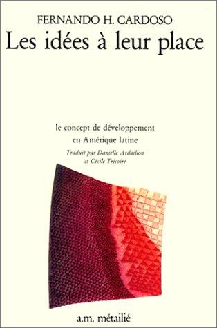 Les Id?es ? leur place. Le concept de d?veloppement en Am?rique latine: Cardoso, Fernando Henrique,...