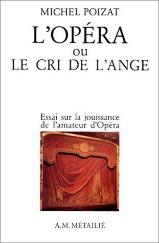 9782864240464: L'Opéra, ou, Le Cri de l'Ange : Essais sur la jouissance de l'amateur d'opéra