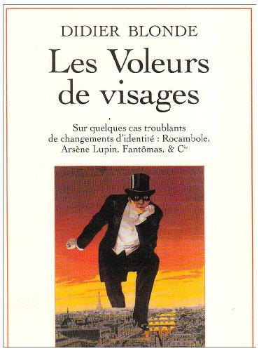 9782864241317: Les voleurs de visages: Sur quelques cas troublants de changement d'identité : Rocambole, Arsène Lupin, Fantômas et Cie (French Edition)