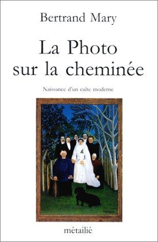 9782864241515: La Photo sur la cheminée. Naissance d'un culte moderne