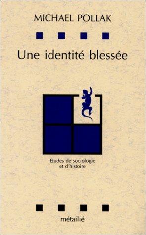 Une identité blessée : Etudes de sociologie et d'histoire: Pollak, Michael; ...