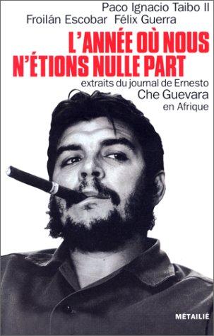 L'Année où nous n'étions nulle part (2864242052) by Ernesto Guevara; Paco Ignacio Taibo II; Froilán Escobar; Félix Guerre