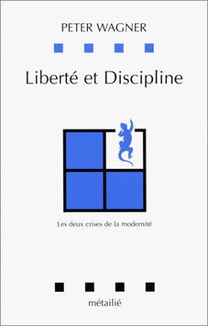 Liberté et discipline. Les Deux Crises de la modernité: Wagner, Peter
