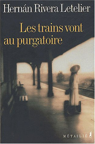 Les trains vont au purgatoire [Paperback] [Feb: Hernán Rivera Letelier