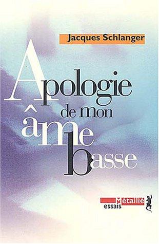 Apologie de mon âme basse: Schlanger, Jacques