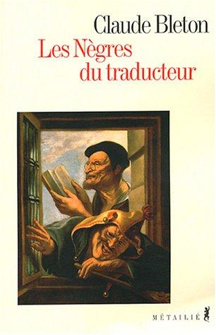 Nègres du traducteur (Les): Bleton, Claude