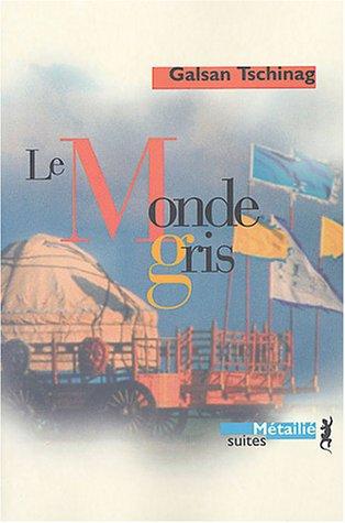 Monde gris (Le): Tschinag, Galsan