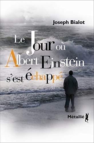 Jour ou Albert Einstein s'est échappé: Bialot, Joseph