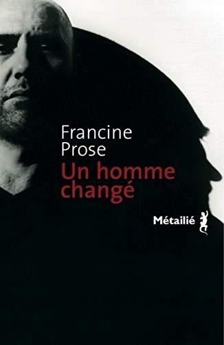 un homme change: Francine Prose