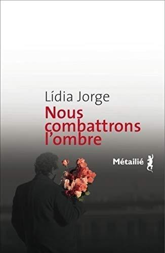 Nous combattrons l'ombre: Lídia Jorge, Geneviève Leibrich
