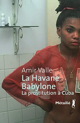 9782864247111: La Havane- Babylone : La prostitution à Cuba