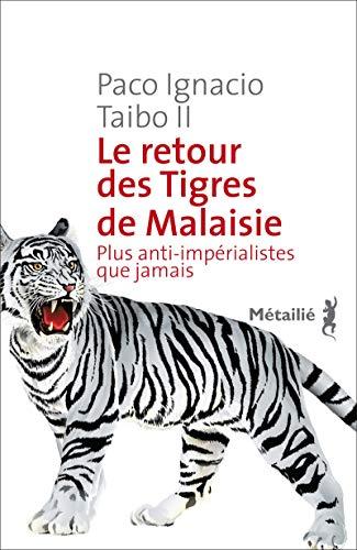 Retour des tigres de Malaisie (Le): Taibo II, Paco Ignacio