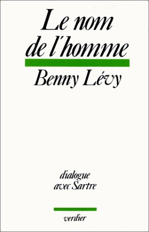 Le nom de l'homme: Dialogue avec Sartre (French Edition) (286432038X) by Levy, Benny