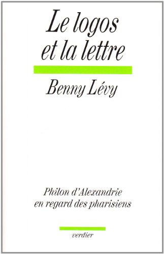 Le logos et la lettre: Philon d'Alexandrie en regard des pharisiens (French Edition) (2864320770) by Levy, Benny