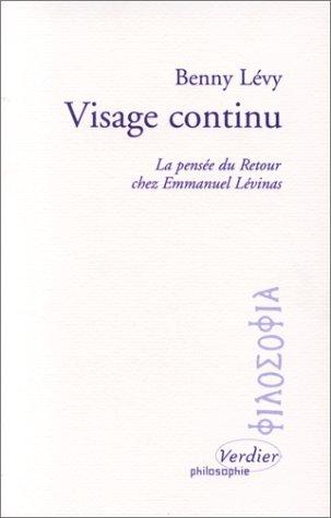Visage continu: La pensee du retour chez Emmanuel Levinas (Philosophie) (French Edition) (2864322897) by Levy, Benny
