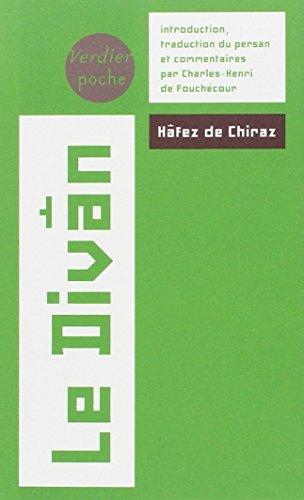 DIVAN (LE) : OEUVRE LYRIQUE D'UN SPIRITUEL EN PERSE AU XIVÈME SIÈCLE: CHIRAZ ...