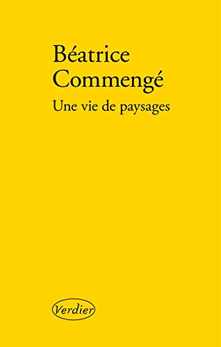 UNE VIE DE PAYSAGES: COMMENG� B�ATRICE