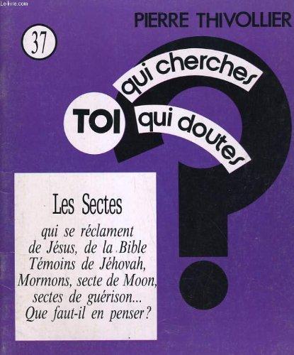 9782864450481: Toi qui cherches, toi qui doutes n°37. les sectes. qui se reclament de jesus, de la bible, temoins de jehovah...