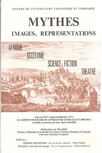 9782864600084: Mythes, images, representations: Actes du XIVe Congres (Limoges, 1977) de la Societe francaise de litterature generale et comparee (Etudes de ... etrangere et comparee) (French Edition)
