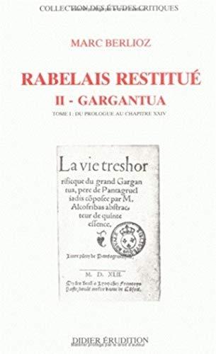 Rabelais Restitue II - Gargantua: Du Prologue Au Chapitre XXIV (Hors Collection Didier Erudition) (...