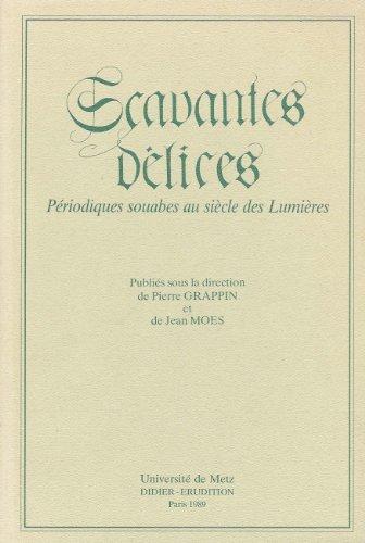 Scavantes delices - Périodiques soubes au siècle des Lumières: Grappin, Pierre...