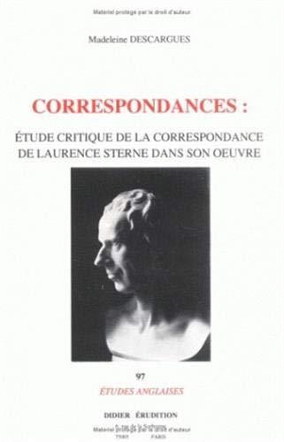 Correspondances: Etude critique de la correspondance de Laurence Sterne dans son oeuvre (Etudes ...