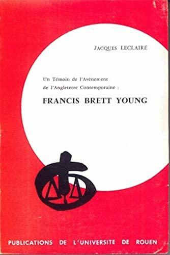 Un Temoin de l'Avènement de l'Angleterre Contemporaine: Francis Brett Young.: ...