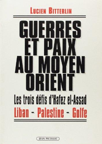 9782864771531: Guerres et paix au Moyen-Orient : Les 3 d�fis d'Hafez El-Assad, Liban, Palestine, Golfe