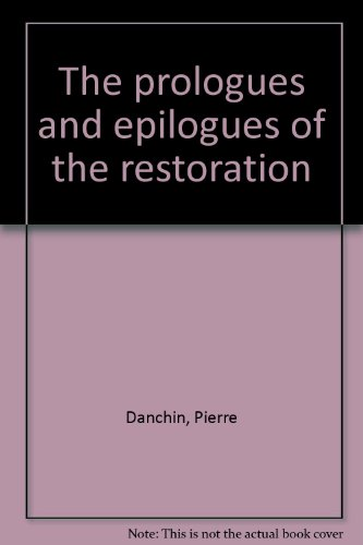The Prologues and Epilogues of the Restoration, 1660 - 1700. Part I. 1660 - 1676.