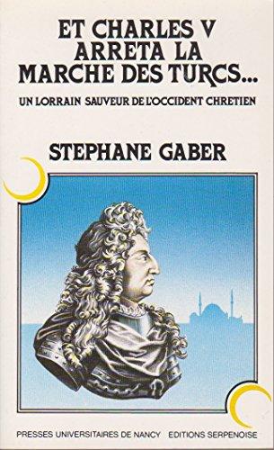 9782864802273: Et Charles V arrêta la marche des Turcs--: Un Lorrain sauveur de l'Occident chrétien (Collection Regards) (French Edition)