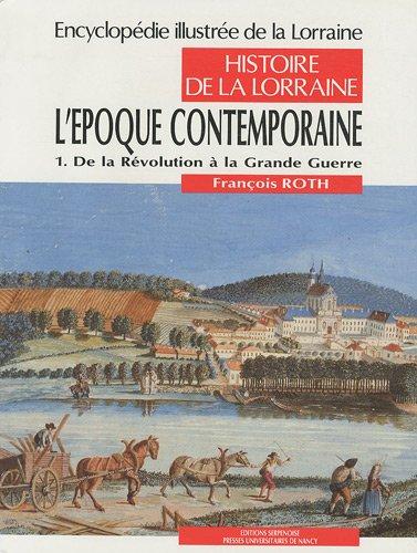 9782864805809: Histoire de la Lorraine : Tome 6, L'époque contemporaine 1re partie, De la Révolution à la Grande Guerre