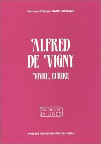 ALFRED DE VIGNY, VIVRE, ECRIRE. VIVRE, ECRIRE: SAINT-GERAND JACQUES