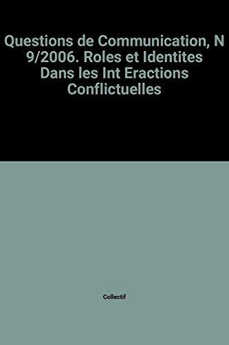 9782864808695: Questions de Communication, N 9/2006. Roles et Identites Dans les Int Eractions Conflictuelles